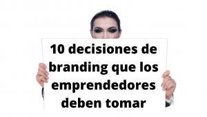 Decisiones de branding que los emprendedores deben tomar