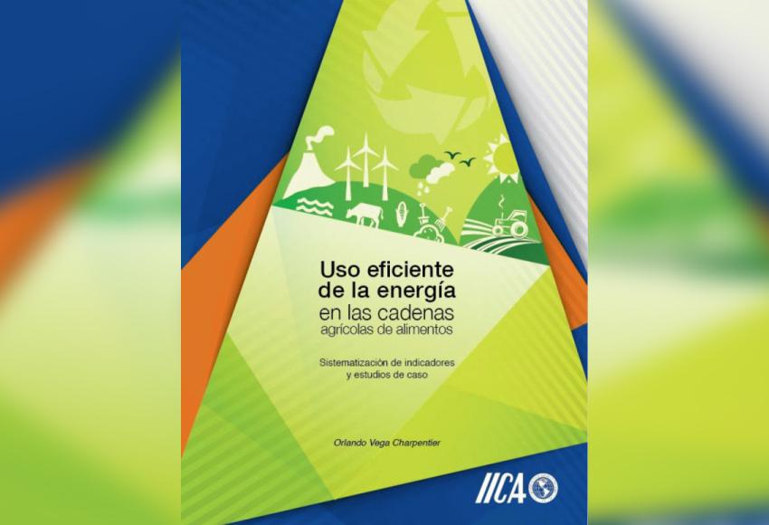 IICA PRESENTÓ LIBRO SOBRE USO EFICIENTE DE ENERGÍA PARA MEJORAR COMPATITIVIDAD Y SUSTENTABILIDAD E...